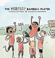 The Perfect Baseball Player