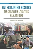 Entertaining History: The Civil War in Literature, Film, and Song (Engaging the Civil War) (English Edition)