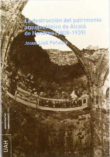 La destrucción del patrimonio arquitectónico de Alcalá de Henares (1808-1939)