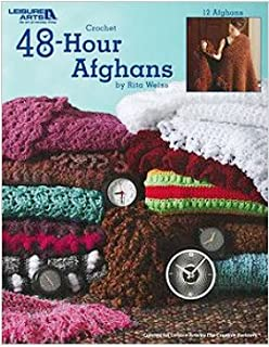 Crochet 48-Hour Afghans-12 Beautiful Designs Easy Enough to be Completed in only 48 Hours