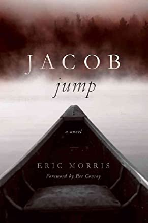 [Jacob Jump : A Novel] (By (author) Eric Morris , Foreword by Pat Conroy) [published: August, 2015]