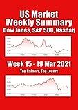 US Market Weekly Summary, Dow Jones, S&P 500, Nasdaq : 15 - 19 Mar 2021, Top Gainers, Top Losers (English Edition)