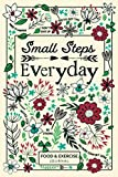 Small Steps Everyday - Food & Exercise Journal: 90 Days Meal Planner and Workout Journal for Weight Loss and Diet Plans...