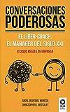 Conversaciones poderosas: El líder-coach, el manager del siglo XXI (Liderazgo con valores)