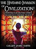 The Hivemind Invasion of Civilization!: A Compendium of Esoteric Science, Symbolism & Universal Secrets