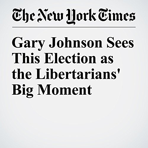 Gary Johnson Sees This Election as the Libertarians' Big Moment audiobook cover art
