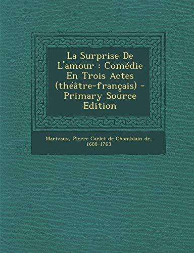 La Surprise de L'Amour: Comedie En Trois Actes (Theatre-Francais)