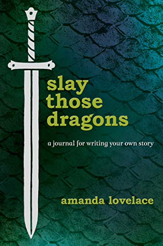 Lovelace, A: Slay Those Dragons: A Journal for Writing Your Own Story