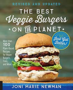 Newman, J: Best Veggie Burgers on the Planet, revised and up: More Than 100 Plant-Based Recipes for Vegan Burgers, Fries, and More