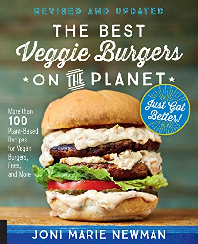 Newman, J: Best Veggie Burgers on the Planet, revised and up: More Than 100 Plant-Based Recipes for Vegan Burgers,...