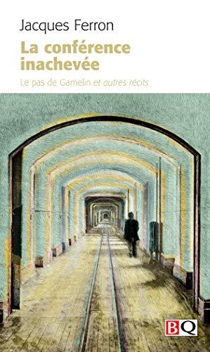 La conférence inachevée: Le pas de Gamelin et autres récits (French Edition)