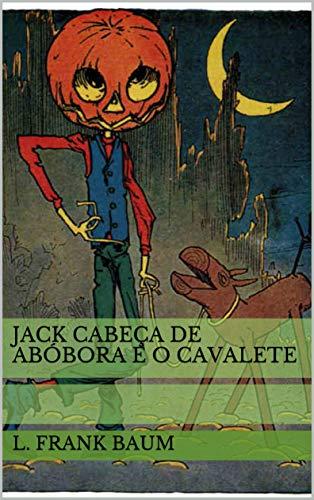 Jack Cabeça de Abóbora e o Cavalete (Historinhas do Mágico de Oz)