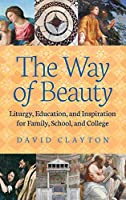 Way of Beauty: Liturgy, Education, and Inspiration for Family, School, and College