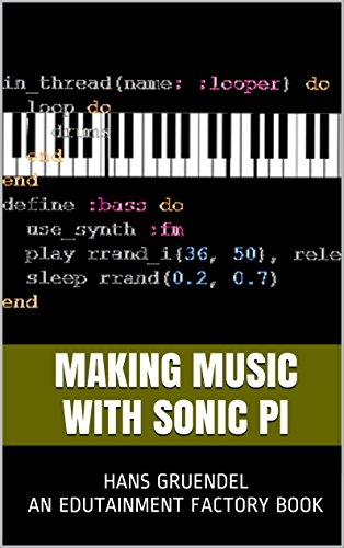 Making Music with Sonic Pi: An Edutainment Factory Book (English Edition)