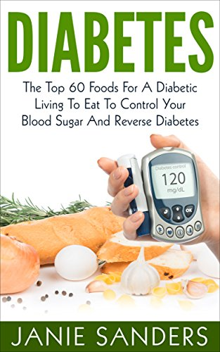 Diabetes The Top 60 Foods For A Diabetic Living To Eat To Control