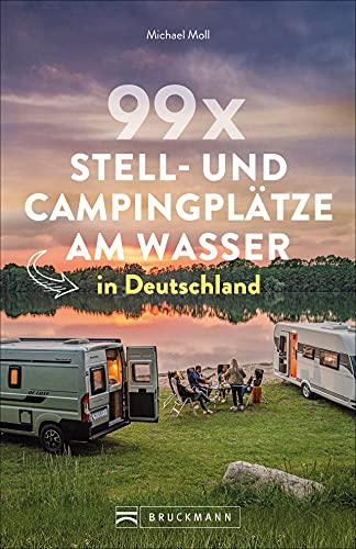 Wohnmobilführer: 99 x Stell- und Campingplätze am Wasser in Deutschland. Mit Tipps zur Vorbereitung und einer Auswahl der besten...