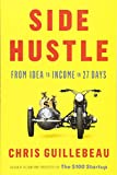 Side Hustle: From Idea to Income in 27 Days - Chris Guillebeau