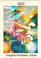 Fotografie trifft Malerei - Unikate (Wandkalender 2022 DIN A3 hoch): Fotografien von Pflanzen, kleine Kunstwerke, die die Natur geschaffen hat, in Verbindung mit Malerei aufwendig gestaltet zu Unikaten. (Monatskalender, 14 Seiten )