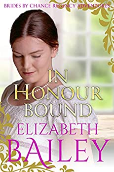 In Honour Bound (THE BRIDES BY CHANCE REGENCY ADVENTURES SERIES Book 1) by [Elizabeth Bailey]