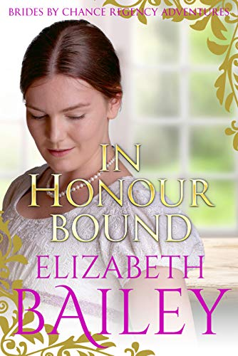 Book: In Honour Bound (Brides By Chance Regency Adventures Book 1) by Elizabeth Bailey