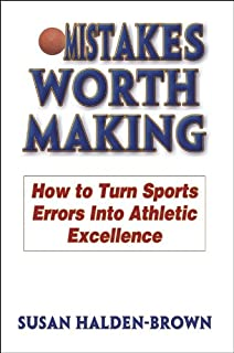 Mistakes Worth Making: How to Turn Sports Errors Into Athletic Excellence
