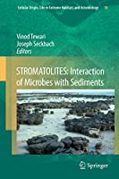 STROMATOLITES: Interaction of Microbes with Sediments (Cellular Origin, Life in Extreme Habitats and Astrobiology, 18)
