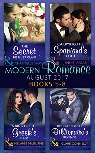 Modern Romance Collection: August 2017 Books 5 -8: The Secret He Must Claim...