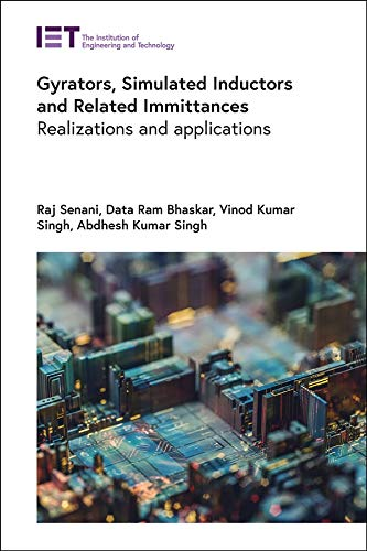 Gyrators, Simulated Inductors and Related Immittances: Realizations and Applications (Materials, Circuits and Devices)