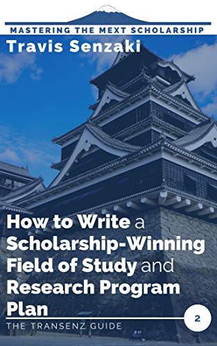 How to Write a Scholarship-Winning Field of Study and Research Program Plan: The TranSenz Guide (Mastering the MEXT Scholarship Book 2) (English Edition)
