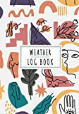 Weather Log Book: Daily Journal to Keep Track and Reviews About Weathers Conditions   Record Date, Location, Time, Temperature Min, Max and AVG, Wind ... Isobars and More On 100 Detailed Sheet