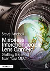 Mirrorless Interchangeable Lens Camera: Getting the Most from Your MILC from Focal Press
