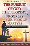 Christian Books The Pursuit Of God The Pilgrim's Progress Foxes Book Of Martyrs: 3 Manuscripts: Illustrations + Commentary