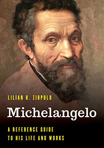 Michelangelo: A Reference Guide to His Life and Works (Significant Figures in World History)