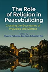 The Role of Religion in Peacebuilding: Crossing the Boundaries of Prejudice and Distrust Kindle Edition