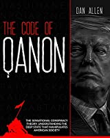 The Code of QAnon: The Sensational Conspiracy Theory. Understanding The Deep State That Manipulates American Society