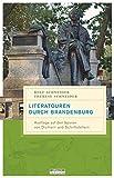 Literatouren durch Brandenburg: Ausflüge auf den Spuren von Dichtern und Schriftstellern