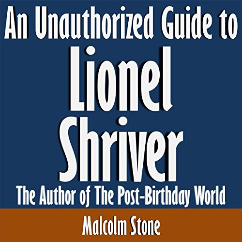 An Unauthorized Guide to Lionel Shriver cover art