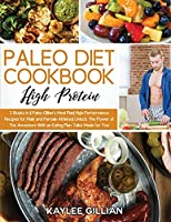 Paleo Diet Cookbook High Protein: 2 Books in 1 Paleo Gillian's Meal Plan High-Performance Recipes for Male and Female Athletes Unlock The Power of The Ancestors With an Eating Plan Tailor-Made for You (Gillian's Diet Cookbook)