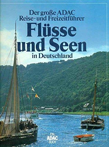 Der große ADAC Reise- und Freizeitführer. Flüsse und Seen in Deutschland