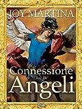 Connessione Con Gli Angeli: Tecniche di Angel Therapy per connettersi ai più potenti Angeli e Arcangeli