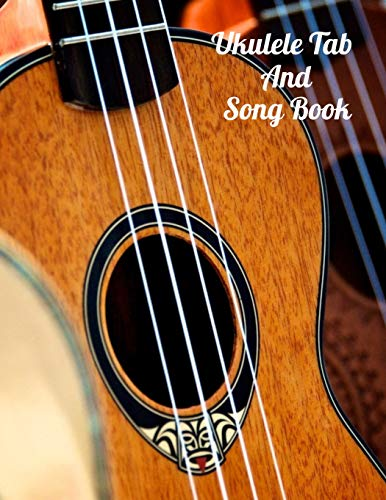 Ukulele Tab And Song Book: Blank Ukulele Tab With Notebook for Songwriting 8.5 x 11 inch