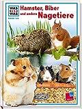 Was ist was, Band 128: Hamster, Biber und andere Nagetiere - Sabine Steghaus-Kovac
