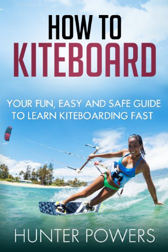 How To Kiteboard: The Fastest Way to Learn To Kitesurf (English Edition)