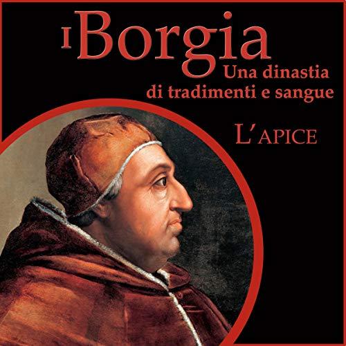 L'apice: I Borgia - Una dinastia di tradimenti e sangue 2 copertina