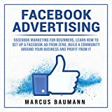 Facebook Advertising: Facebook Marketing For Beginners, Learn How To Set Up A Facebook AD From Zero, Build A Community Around Your Business And Profit From It (English Edition)