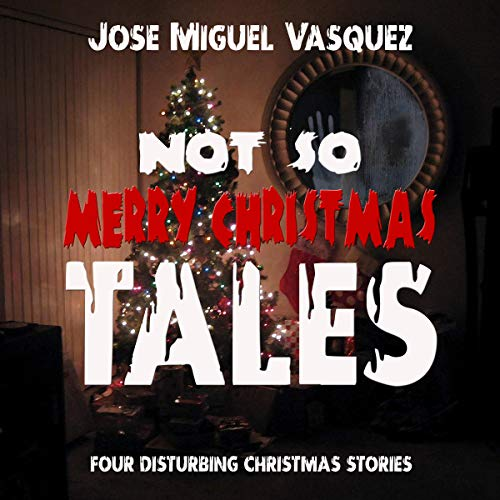 Not So Merry Christmas Tales: Four Disturbing Christmas Stories audiobook cover art