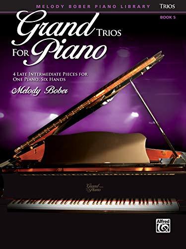 GRAND TRIOS FOR PIANO, Book 5: 4 Intermediate Pieces for One Piano, Six Hands (Grand Trios for Piano: Melody Bober Piano Libary, Band 5)