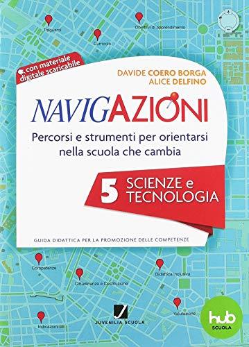 Navigazioni. Percorsi e strumenti per orientarsi nella scuola che cambia. Scienze e tecnologia. Con CD-ROM (Vol. 5)