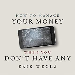 How to Manage Your Money When You Don't Have Any                   By:                                                                                                                                 Erik Wecks                               Narrated by:                                                                                                                                 Neil Hellegers                      Length: 4 hrs and 47 mins     150 ratings     Overall 4.3