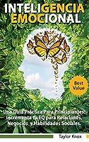 Inteligencia Emocional - Una Guía Práctica Para Principiantes: Incrementa tu EQ para Relaciones, Negocios y Habilidades Sociales